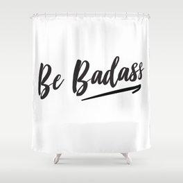Be Badass Shower Curtain