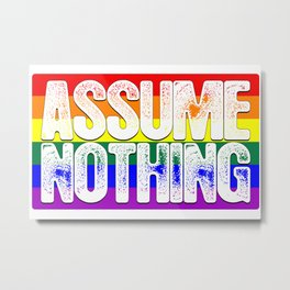 Assume Nothing LGBTQ Pride Flag Metal Print