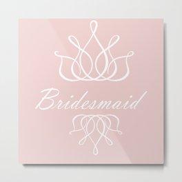 For My Bridesmaid Metal Print