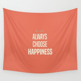 Always choose happiness, positive quote, inspirational, happy life, lettering art Wall Tapestry