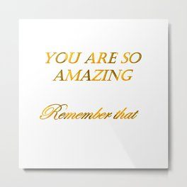 you are so amazzing 2 ( https://society6.com/vickonskey/collection ) Metal Print