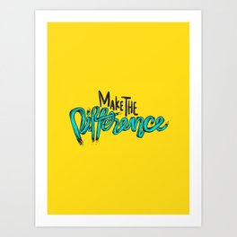 Make The Difference 1 Art Print
