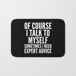 Of Course I Talk To Myself Sometimes I Need Expert Advice (Black & White) Bath Mat