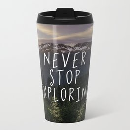 Never Stop Exploring Metal Travel Mug