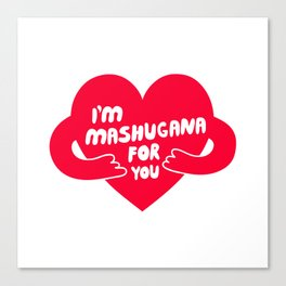 I'm Mashugana For You Canvas Print