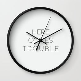 Here Comes Trouble Wall Clock