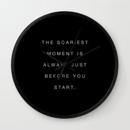 The scariest moment is always just before you start Wall Clock