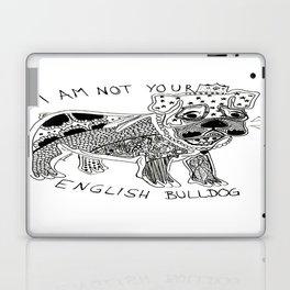 I am not your ENGLISH BULLDOG Laptop & iPad Skin