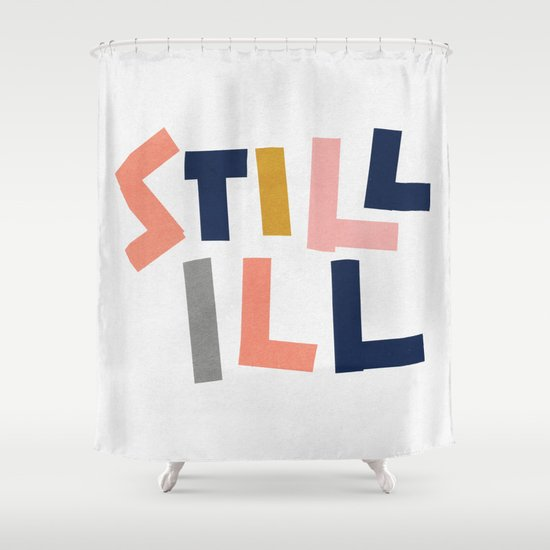 Still Ill Shower Curtain By Anna Dorfman
