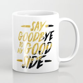 Say Goodbye To My Good Side Coffee Mug