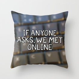 If Anyone Asks, We Met Online (Hand-Drawn) Throw Pillow