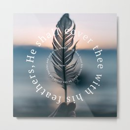 Psalm 91: He shall cover thee with his feathers Metal Print