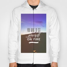 You have to set yourself on fire Hoody