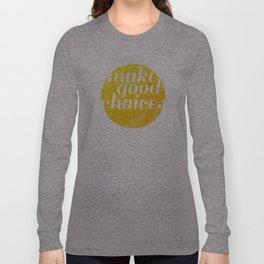 Make Good Choices Long Sleeve T-shirt