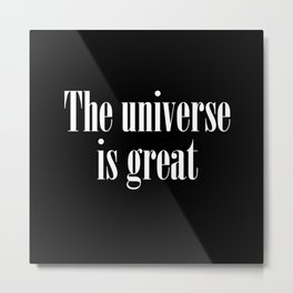 The universe is great Metal Print