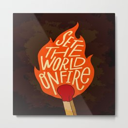 Set the world on fire Metal Print