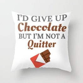 Chocolate Lover I'd Give Up Chocolate But I'm Not a Quitter Gift Throw Pillow