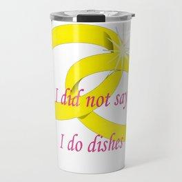 I Never Said I Do Dishes Travel Mug