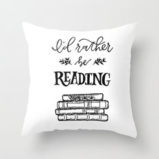 I'd rather be READING Throw Pillow
