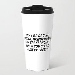 Why be racists, sexist, homophobic... Travel Mug