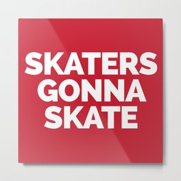 Skaters Gonna Skate Quote Metal Print