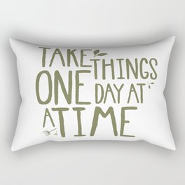 Take Things One Day At A Time Rectangular Pillow