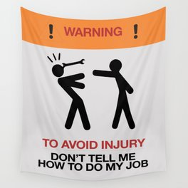 Warning, to avoid injury, Don't Tell Me How To Do My Job, fun road sign, traffic, humor Wall Tapestry