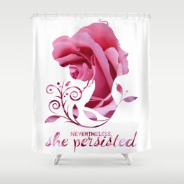 Nevertheless, She Persisted #shepersisted Shower Curtain
