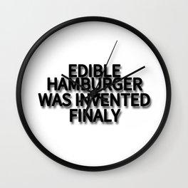 EDIBLE HAMBURGER WAS INVENTED FINALY Wall Clock