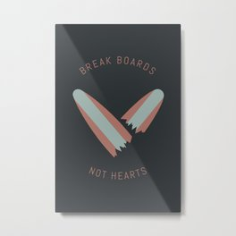 Break boards not hearts Metal Print