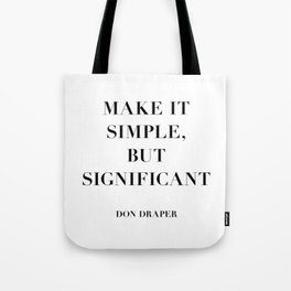 Don Draper Quote: Make it Simple but Significant Tote Bag