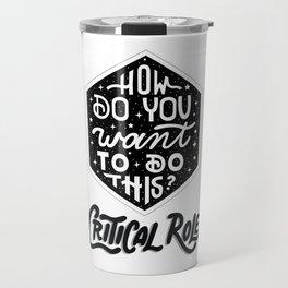 Critical Role - How do you want to do this Travel Mug