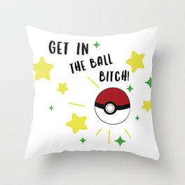 Get in the ball >:0 !!! Throw Pillow