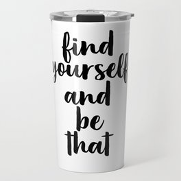 Find Yourself And Be That, Digital Print, Inspirational Quote, Motivational Quote Travel Mug