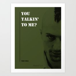 You talkin' to me Art Print