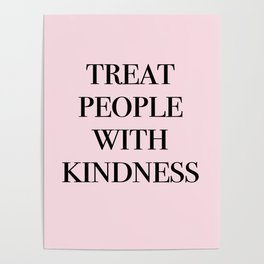 treat people with kindness Poster
