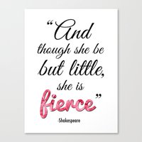 though she be but little Canvas Prints featuring Though She Be But Little, She is Fierce by Amy Rowland