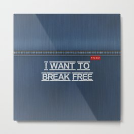 Denim Jeans - I Want To Break Free Metal Print