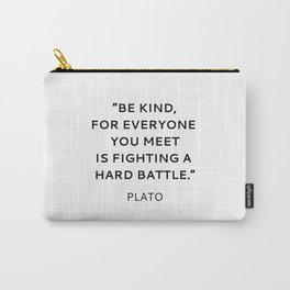 BE KIND - PLATO INSPIRATIONAL QUOTE Carry-All Pouch
