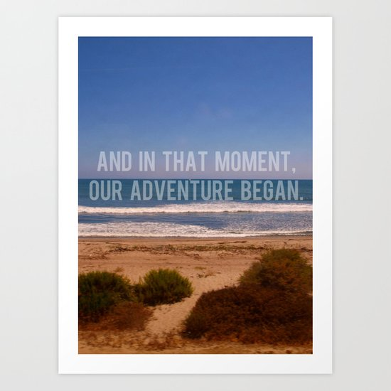 And In That Moment, Our Adventure Began Art Print