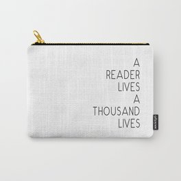 A reader lives a thousand lives quote Carry-All Pouch