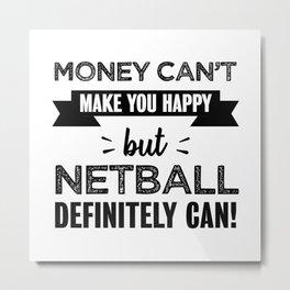 Netball makes you happy Funny Gift Metal Print
