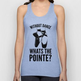 WITHOUT DANCE WHATS THE POINTE TANK TOP Unisex Tank Top