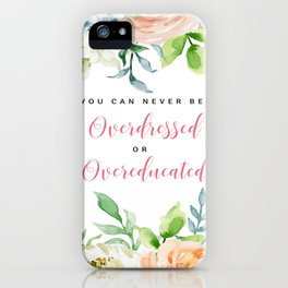 You Can Never Be Overdress Or Overeducated iPhone Case