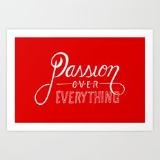Passion Over Everything Art Print