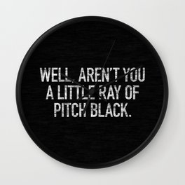 Well, Aren't You A Little Ray Of Pitch Black Wall Clock