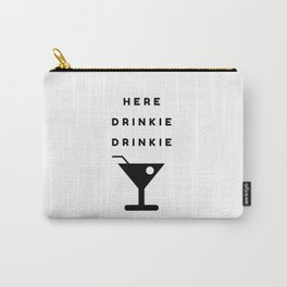Here Drinkie Drinkie Carry-All Pouch