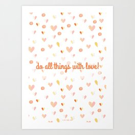 Do all things with Love! Art Print