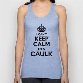 I cant keep calm I am a CAULK Unisex Tank Top