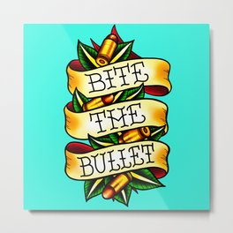 Bite the Bullet Metal Print